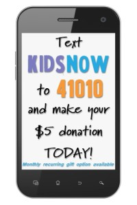 """Donate $5 by texting """"kidsnow"""" to 41010"""