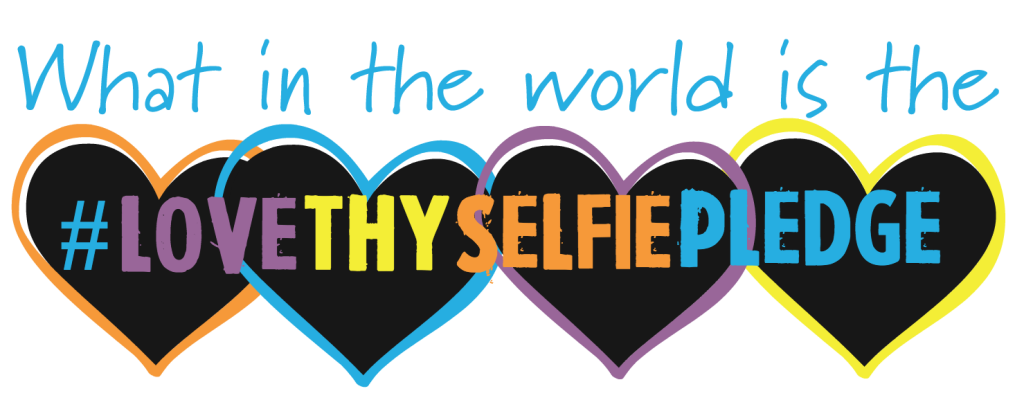 What is the Love Thy Selfie Pledge